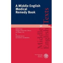 A Middle English Medical Remedy Book, Edited from Glasgow University Library MS Hunter 185 by Francisco Alonso Almeida, 9783825364120.