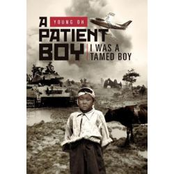A Patient Boy, I Was a Tamed Boy by Young Oh, 9781469135618.