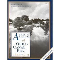 A Photo Album of Ohio's Canal Era, 1825-1913, 1825-1913 by J. Gieck, 9780873383530.