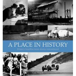 A Place in History, Britain's Headline News Stories Remembered by Colin Philpott, 9781907708695.