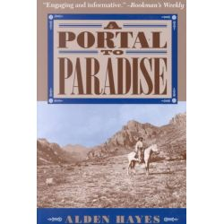 A Portal to Paradise, 11,537 Years, More or Less, on the Northeast Slope of the Chiricahua Mountains : Being a Fairly Ac