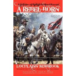 A Rebel Born, A Defense of Nathan Bedford Forrest by Lochlainn Seabrook, 9780982189917.