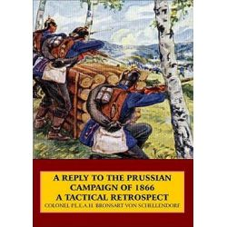 A Reply to the Prussian Campaign of 1866, A Tactical Retrospect by Bronsart von Schellendorf, 9781906033040.