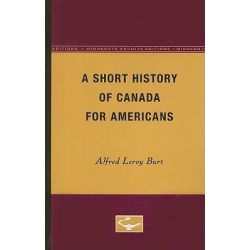 A Short History of Canada for Americans, Minnesota Archive Editions by Alfred Leroy Burt, 9780816659470.