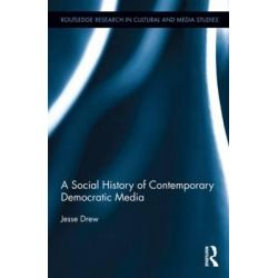 A Social History of Contemporary Democratic Media, Routledge Research in Cultural and Media Studies by Jesse Drew, 9780415659321.