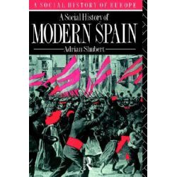 A Social History of Modern Spain, Social History of Europe by Adrian Shubert, 9780415090834.
