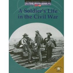 A Soldiers Life in the Civil War, World Almanac Library of the Civil War by Dale Anderson, 9780836855951.