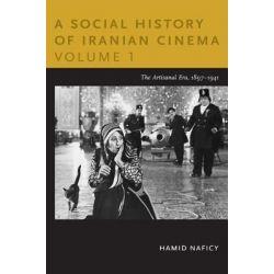 A Social History of Iranian Cinema, The Artisanal Era, 1897-1941 Volume 1 by Hamid Naficy, 9780822347750.