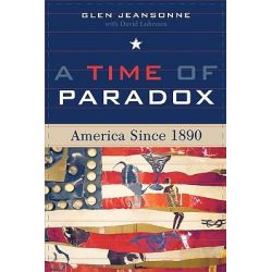 A Time of Paradox, America Since 1890 by Glen Jeansonne, 9780742533776.