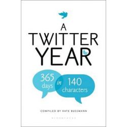A Twitter Year, 365 Days in 140 Characters by Kate Bussmann, 9781608199037.