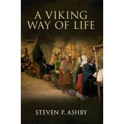 A Viking Way of Life by Steven P. Ashby, 9781445601526.