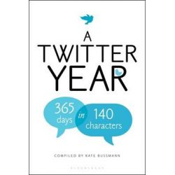 A Twitter Year , 365 Days in 140 Characters by Kate Bussmann, 9781408828472.