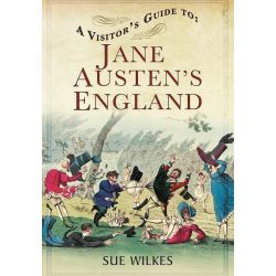 A Visitor's Guide to Jane Austen's England by Sue Wilkes, 9781781592649.