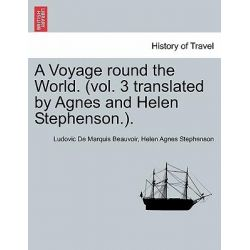 A Voyage Round the World. (Vol. 3 Translated by Agnes and Helen Stephenson.). Vol 3 by Ludovic De Marquis Beauvoir, 9781241506568.