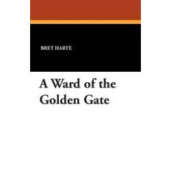 A Ward of the Golden Gate by Bret Harte, 9781434416544.