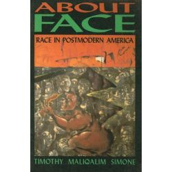 About Face, Race in Postmodern America by Maliqalim Timothy Simone, 9780936756356.