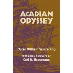 Acadian Odyssey by Oscar W Winzerling, 9780807159279.