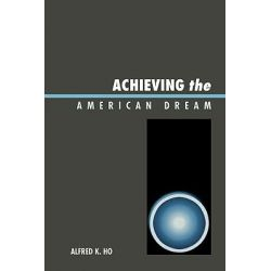 Achieving the American Dream by Alfred K. Ho, 9780761837053.