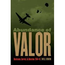 Abundance of Valor, Resistance Survival and Liberation: 1944-45 by Irwin Will, 9780803240681.