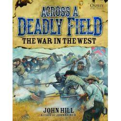 Across a Deadly Field - The War in the Wast, Across a Deadly Field by John Hill, 9781472802644.