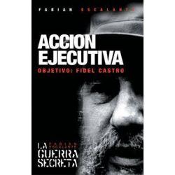 Accion Ejecutiva : Objetivo : Fidel Castro, Objetivo : Fidel Castro by Fabian Escalante, 9781920888558.