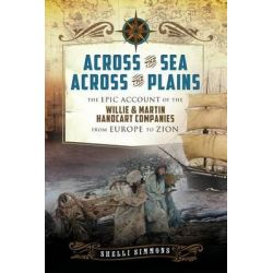 Across the Sea, Across the Plains, The Epic Account of the Willie & Martin Handcart Companies from Europe to Zion by Shelli Simmons, 9781462110179.