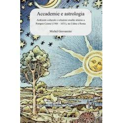 Accademie E Astrologia, Ambiente Culturale E Relazioni Erudite Attorno a Pompeo Caimo (1568 - 1631), Tra Udine E Roma by Michel Giovannini, 9788890750335.