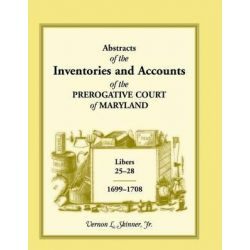 Abstracts of the Inventories and Accounts of the Prerogative Court of Maryland, 1699-1708 Libers 25-28 by Vernon L Skinner Jr, 9781585492558.