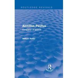 Aemilius Paullus, Conqueror of Greece by William A. Reiter, 9780415749275.