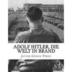 Adolf Hitler, Die Welt in Brand by Javier Gomez Perez, 9781501024337.