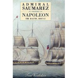 Admiral Saumarez Versus Napoleon - The Baltic, 1807-12, The Baltic, 1807-12 by Tim Voelcker, 9781843834311.