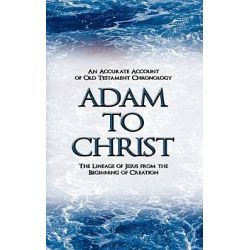 Adam to Christ, An Accurate Account of Old Testament Chronology, the Lineage of Jesus from the Beginning of Creation by Wallace Evenson, 9781438937427.