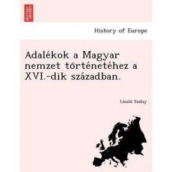Adale Kok a Magyar Nemzet to Rte Nete Hez a XVI.-Dik Sza Zadban. by La Szlo Szalay, 9781249019824.