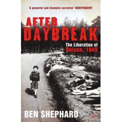 After Daybreak, The Liberation of Belsen, 1945 by Ben Shephard, 9781845951955.