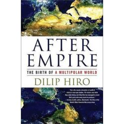 After Empire, The Birth of a Multipolar World by Dilip Hiro, 9781568584270.