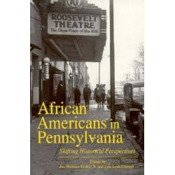 African Americans in Pennsylvania, Shifting Historical Perspectives by Joe William Trotter, 9780271016870.