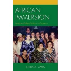 23b5e383202 This collection of es; African Immersion, American College Students in  Cameroon by Julius A. Amin, 9781498502375.