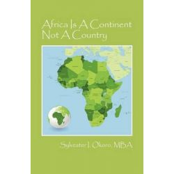 Africa Is a Continent Not a Country by Sylvester I Okoro, 9781432787530.
