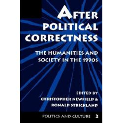 After Political Correctness, Humanities and Society in the 1990s by Christopher Newfield, 9780813323374.