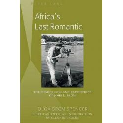 Africa's Last Romantic, The Films, Books and Expeditions of John l. Brom by Glenn Reynolds, 9781433124792.