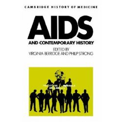 AIDS and Contemporary History, Cambridge Studies in the History of Medicine by Virginia Berridge, 9780521521147.