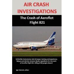 AIR CRASH INVESTIGATIONS, The Crash of Aeroflot Flight 821 by Igor Korovin, 9780557132164.