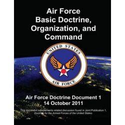 Air Force Basic Doctrine, Organization, and Command - Air Force Doctrine Document 1 by U S Air Force, 9781480192867.