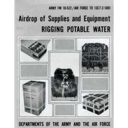 Airdrop of Supplies and Equipment, Rigging Potable Water (FM 10-522 / To 13c7-2-1001) by Department Of the Army, 9781481002219.