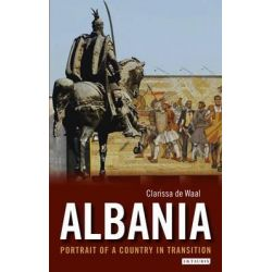 Albania, Portrait of a Country in Transition by Clarissa De Waal, 9781780764849.