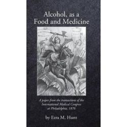 Alcohol as a Food and Medicine by Ezra Mundy Hunt, 9780983638971.