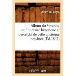 Album Du Vivarais, Ou Itineraire Historique Et Descriptif de Cette Ancienne Province by Albert Du Boys, 9782012522312.