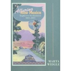 Alluring New Mexico, Engineered Enchantment, 1821-2001 by Marta Weigle, 9780890135747.