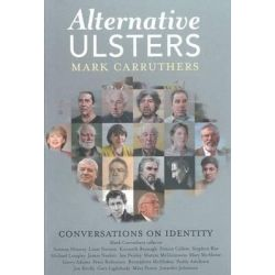Alternative Ulsters, Conversations on Identity by Mark Carruthers, 9781907593956.