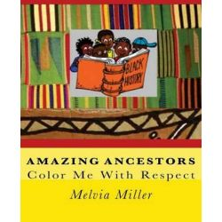 Amazing Ancestors, Color Me with Respect by Melvia Miller, 9781467979481.
